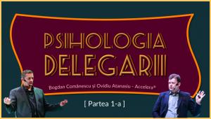 Psihologia Delegarii Accelera Part 1